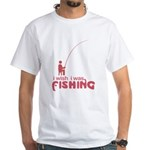I Wish I Was Fishing White T-Shirt