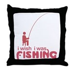 I Wish I Was Fishing Throw Pillow