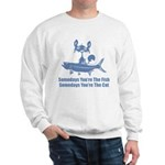 Somedays You're The Cat Sweatshirt