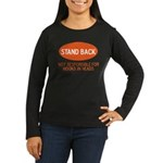Stand Back Women's Long Sleeve Dark T-Shirt