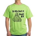 He Who Smelt It Dealt It Green T-Shirt