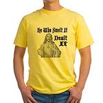 He Who Smelt It Dealt It Yellow T-Shirt