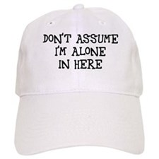 Don't assume I'm alone Baseball Cap