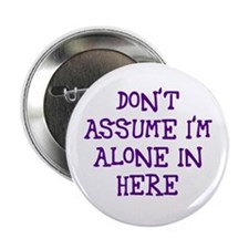 "Don't assume I'm alone 2.25"" Button (10 pack)"