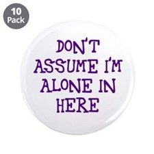 "Don't assume I'm alone 3.5"" Button (10 pack)"