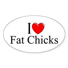 """I Love (Heart) Fat Chicks"" Oval Decal"