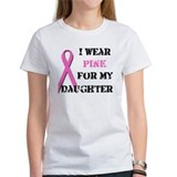 I Wear Pink For My Daughter Tee
