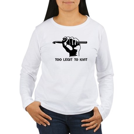 Too Legit to Knit Women's Long Sleeve T-Shirt