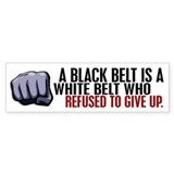 Refused To Give Up Black Belt Bumper Sticker