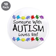 "Someone With Autism Loves Me! 3.5"" Button (10 pack"