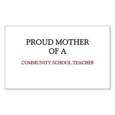 Proud Mother Of A COMMUNITY SCHOOL TEACHER Sticker
