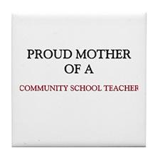 Proud Mother Of A COMMUNITY SCHOOL TEACHER Tile Co