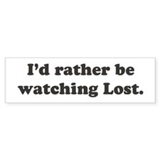 I'd rather be watching Lost Bumper Bumper Sticker
