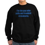 ITG...who yells Freebird. Sweatshirt