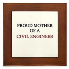 Proud Mother Of A CIVIL ENGINEER Framed Tile