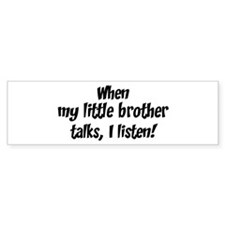 I listen to little brother Bumper Sticker (10 pk)