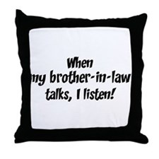 I listen to brother-in-law Throw Pillow