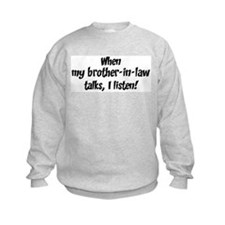 I listen to brother-in-law Sweatshirt