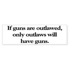 If Guns Are Outlawed Bumper Bumper Sticker
