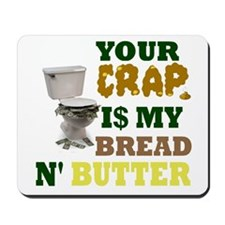 Your Crap is my bread & butte Mousepad
