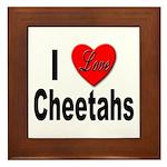 I Love Cheetahs Framed Tile