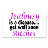 Jealousy Is A Disease, Get Well Soon Bitches Stick