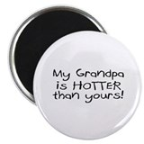 "My Grandpa Is Hotter Than Yours 2.25"" Magnet (10 p"
