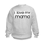 I Love My Mama Sweatshirt