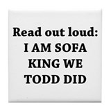 I Am Sofa King Re Todd Did Tile Coaster