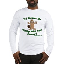 Rather Be Playing With Your B Long Sleeve T-Shirt
