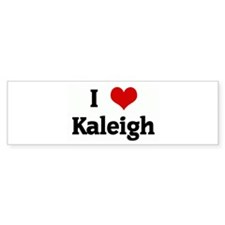 I Love Kaleigh Bumper Sticker (50 pk)
