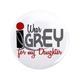 "I Wear Grey For My Daughter 32 3.5"" Button"