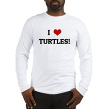 I Love TURTLES! Long Sleeve T-Shirt
