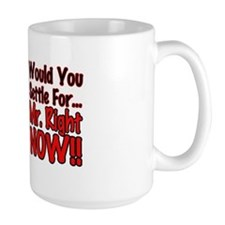 Mr Right Now Mug