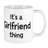Its a Girlfriend thing Mug