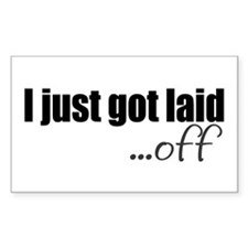 I just got laid off Rectangle Sticker 50 pk)