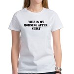 THIS IS MY MORNING AFTER SHIR Women's T-Shirt