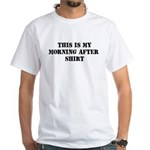 THIS IS MY MORNING AFTER SHIR White T-Shirt