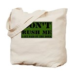 DON'T RUSH ME I GET PAID BY T Tote Bag