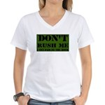 DON'T RUSH ME I GET PAID BY T Women's V-Neck T-Shi
