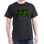 DON'T RUSH ME I GET PAID BY T Dark T-Shirt