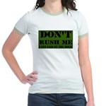 DON'T RUSH ME I GET PAID BY T Jr. Ringer T-Shirt