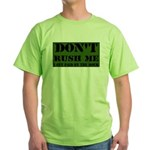 DON'T RUSH ME I GET PAID BY T Green T-Shirt