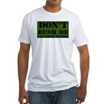 DON'T RUSH ME I GET PAID BY T Fitted T-Shirt