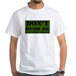 DON'T RUSH ME I GET PAID BY T White T-Shirt