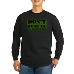 DON'T RUSH ME I GET PAID BY T Long Sleeve Dark T-S
