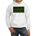 DON'T RUSH ME I GET PAID BY T Hooded Sweatshirt