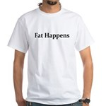 FAT HAPPENS White T-Shirt