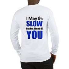 Funny I may be old but Long Sleeve T-Shirt