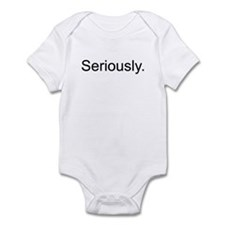 Seriously. Infant Bodysuit